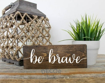 """Be Brave Painted Wood Sign