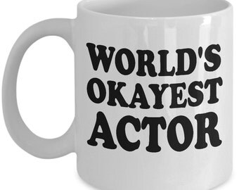 Funny Coffee Mug, Coffee Mug, World's Okayest Actor, Coffee Cup, Unique Coffee Mug, Quote Mug, Funny Mug