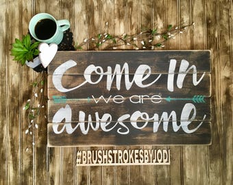 Come in  we are awesome, rustic wood sign, handpainted wood sign, wooden sign, home decor, rustic wood decor, handpainted decor, rustic art