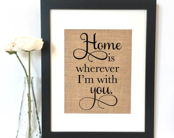 Home is wherever I'm with you Sign BurlapPrint // Rustic Home Decor // Housewarming Gift // Wedding Gift