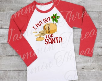 I Put Out For Santa / I Put out Cookies for Santa T-shirt / Long Sleeve t-shirt /Christmas shirt / raglan