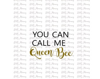 You can call me queen bee, SVG Cut File, DXF Cut File, Cut File, Cricut File, Silhouette SVG