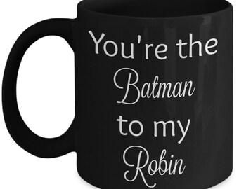 You're the Batman to my Robin black mug
