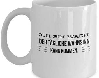 Ich bin wach - Der tägliche Wahnsinn kann kommen - lustige Tasse für Arbeit und Büro