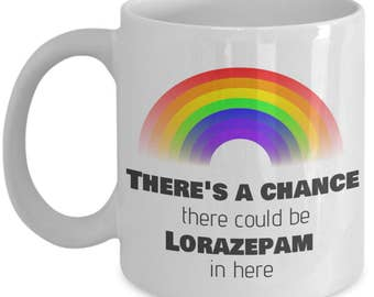 There's a Chance There Could Be Lorazepam in Here - Funny Gift Mug for Pharmacists
