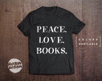 Peace. Love. Books. - Colors Available - UNISEX Adult T-Shirt - Funny Reading T-Shirt