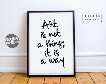 Art is Not a Thing, It's a Way - Motivational Poster - Wall Decor - Minimal Art - Home Decor