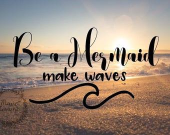 Be A Mermaid, Make Waves - Mermaid decal - Mermaid sticker - Beach decal - car sticker - Be a mermaid - beach sticker - laptop decal