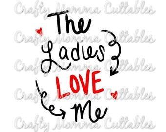 The Ladies love me file / Boys Valentine's day Svg / Valentine's Day Cut File / Valentine's Silhouette File // Cutting File // SVG file