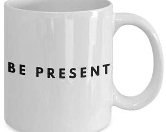 Yoga Gift coffee mug - be present - Unique gift mug for him, her, mom, dad, kids, husband, wife, boyfriend, men, women