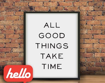 All Good Things Take Time - Inspirational quote, 8x10 Printable Art, vintage font, typographic poster, simple wall decor, black and white