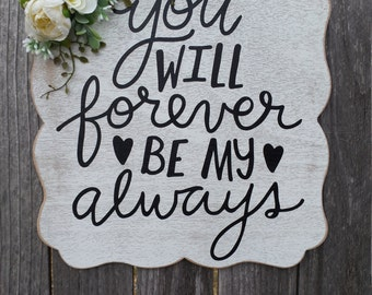 Wood quote sign, You will forever be my always/ Valentine's Day sign/ Wedding sign/ Anniversary gift/ Engagement gift
