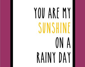 Sunshine on a rainy day Typography Print Wall Art Decor