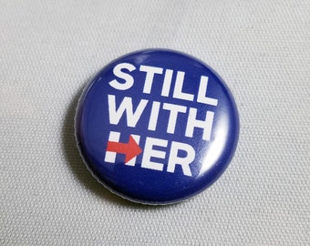 Still With Her Hillary Clinton Pin OR Magnet