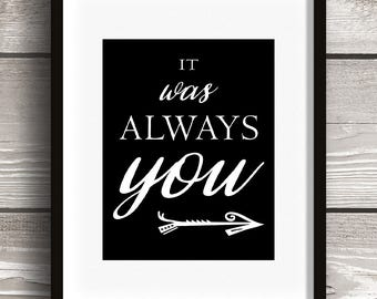 It Was Always You - Digital Art Print - Black and White - Arrow - Love Quotes - Bedroom Decor - Gallery Wall - Gift Idea - Anniversary