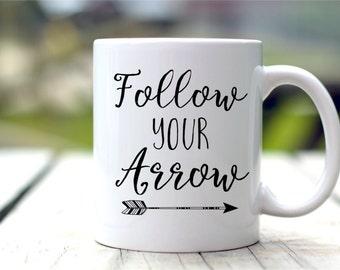 Follow Your Arrow Mug - Motivational Coffee Mug -  Inspirational Gift