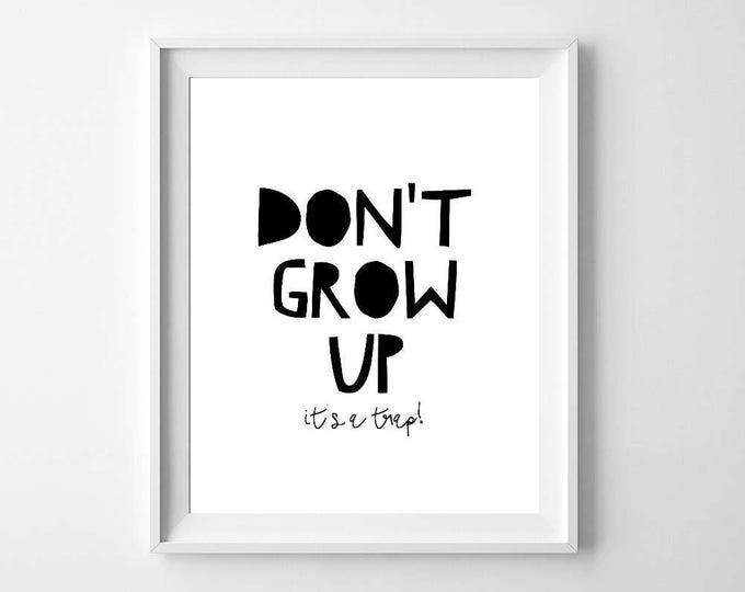 Don't Grow Up, Don't Grow Up It's A Trap, Nursery Wall Art, Nursery, Nursery Decor, Typography Print, Motivational Poster, Inspirational