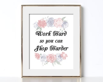 Work Hard So You Can Shop Harder Poster Work Shop Poster Digital Download Work Poster Shopping Print Shopping Poster Working Poster Prints