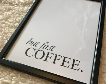 But first coffee. Unframed Glossy print
