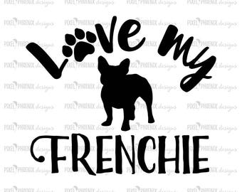 Love my Frenchie, French Bulldog svg, Frenchie svg, svg for Cricut, vinyl template, dog lover svg, instant download, dog lovers SVG