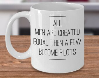 Funny Airplane Mug - Pilot Gift For Him - Pilot Coffee Cup - All Men Are Created Equal Then A Few Become Pilots