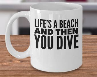 Funny Diver Mug - Gift Idea For Divers - Scuba Diver Gift - Diving Coffee Cup - Life's A Beach And Then You Dive