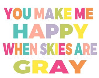 You Make Me Happy When Skies are Grey, Nursery Wall Art, Playroom Art