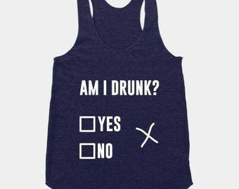Am I Drunk Yes or No Racerback Tank