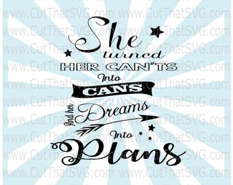 She turned her Can'ts into Cans and her Dreams into Plans SVG Cut File