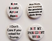 This is a CUSTOM Order for LW- Anti Racist and Anti Trump and Anti Neo Nazi Buttons - 4 Handmade 1 inch Pinback Buttons