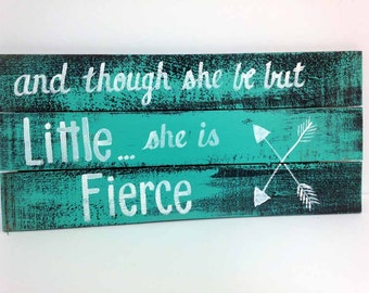 And though she be but little she is fierce sign strong Woman gift teenage girl room decor wall hanging pallet wood hand painted quote