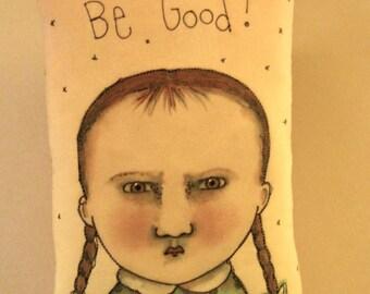 Pillow art, Illustrated pillow, sandy mastroni, be good , little girl, child art,original art design,whimsical art