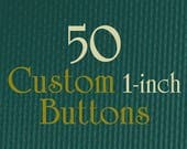 "50 Custom Buttons - 1"" (one Inch) - Full Color - As many designs as you want!"