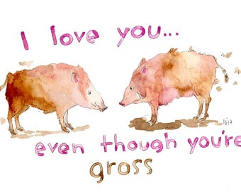 I love You even though you're gross