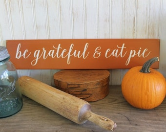 Be Grateful and Eat Pie Wood Sign Thankgiving Handcrafted Wall Sign