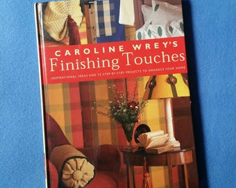 Caroline Wrey's Finishing Touches, Inspirational Ideas and 25 Step-by-step Projects to Enhance Your Home, hardcover decor craft book