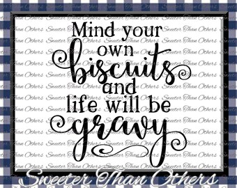 Mind Your Own Biscuits and Life will be Gravy svg, Dxf Silhouette Studios, Cameo Cricut cut file INSTANT DOWNLOAD, Biscuits and Gravy SVG