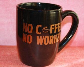 No Coffee No Workee Mug - 12 ounce - Black Ceramic Cup
