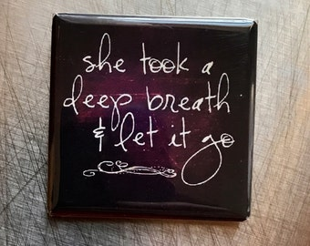She took a deep breath and let it go.... custom made 1.5x1.5 inch magnet