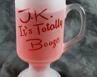 Coffee JK it's totally Booze Etched Irish coffee mug Glasses Single