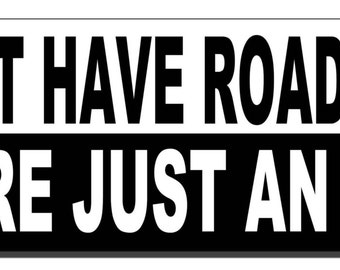 I don't have road rage You're just an idiot Funny Bumper Sticker - Quote Me Printing #552