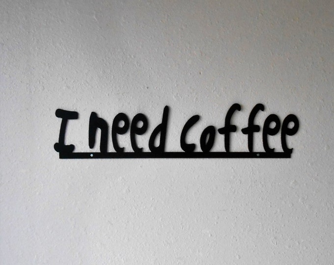 I need Coffee- Metal Wall Hanging- Home Decor