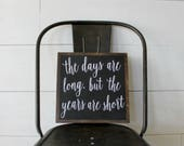 The days are long, but the years are short - Wood Sign - Gallery Wall