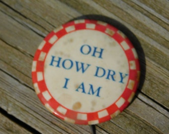 """Vintage 1940's Era Comical Risque Pin Pinback Button Reads """"How Dry I Am  """"  Dr40"""