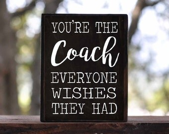 You're the COACH everyone wishes they HAD...sign block