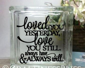 """Loved You Yesterday Love You Still romantic quote  Custom 8"""" x 8"""" Glass Block vinyl decal"""