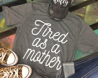 Tired As A Mother gray t-shirt tee soft shirt