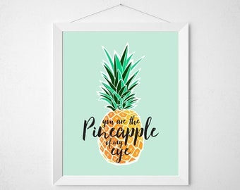 Pineapple Quote Print - You are the pineapple of my eye - food pun funny tropical fruit summer typography poster wall art kitchen dorm cute