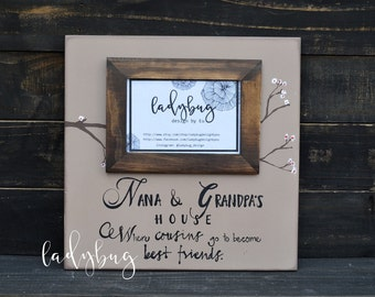 "Grandma and grandpa's house, where cousins go to become best friends""Picture frame 12""x12"". Customize your own frame by Ladybug Design by Eu"