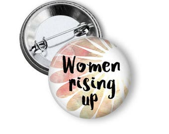 Women Rising Up Button/ Women Rising Pin/ Rise Up Pin/Women's March B155
